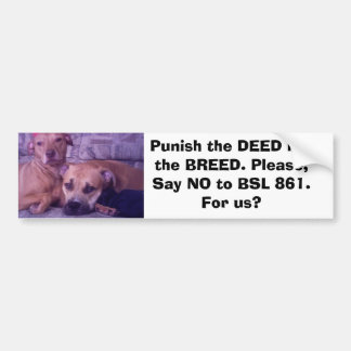 5-08-07, Punish the DEED not the BREED. Please,... Bumper Stickers