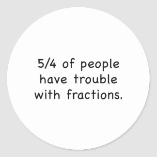 5/4 Of People Have Trouble With Fractions Classic Round Sticker