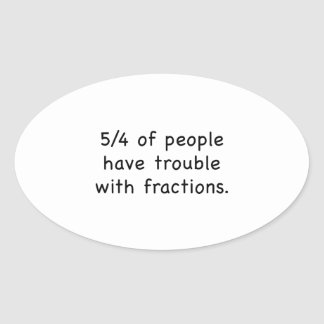 5/4 Of People Have Trouble With Fractions Oval Sticker