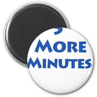 5 More Minutes 2 Inch Round Magnet