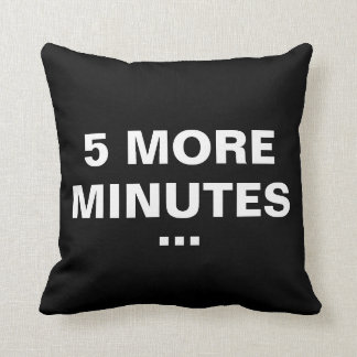 5 More Minutes | Funny Throw Pillow