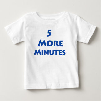5 More Minutes T-shirt