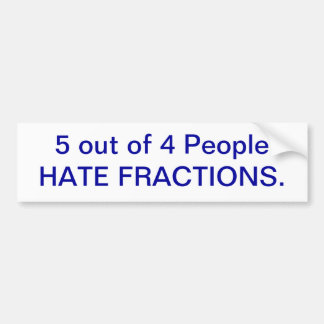 5 out of 4 People HATE FRACTIONS Bumper Sticker