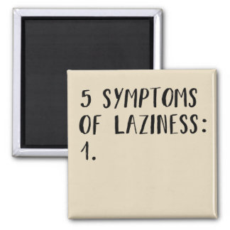 5 symptoms of LAZINESS - Funny Magnet