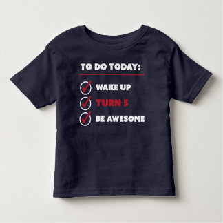 5 Year Old Birthday To Do List Toddler T-shirt