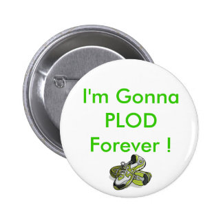 5k-as-stitching, I'm Gonna PLOD Forever ! 2 Inch Round Button