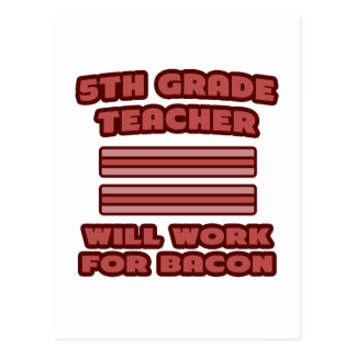 5th Grade Teacher .. Will Work For Bacon Postcard
