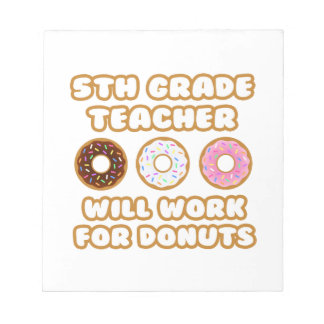 5th Grade Teacher .. Will Work For Donuts Notepad