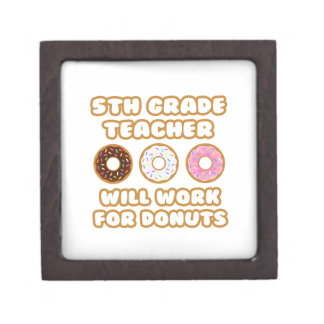 5th Grade Teacher .. Will Work For Donuts Premium Jewelry Boxes