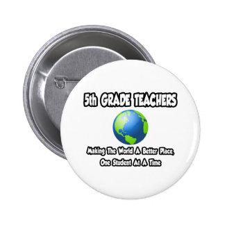 5th Grade Teachers...Making World a Better Place 2 Inch Round Button