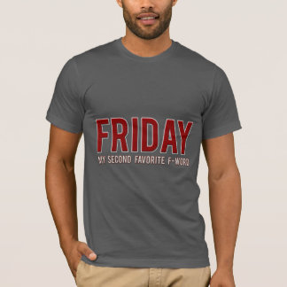 [600] Friday [My Second Favorite F-word]… T-Shirt