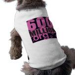 ¡600 millones de perritos T femenino! Camisa De Mascota