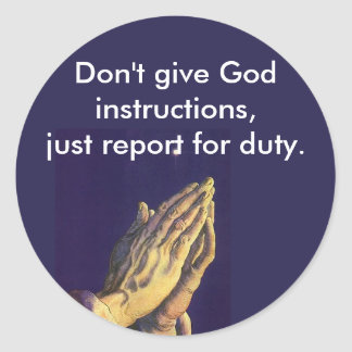 608020, Don't give God instructions,just report... Classic Round Sticker