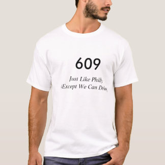 609, Just Like Philly(Except We Can Drive) T-Shirt