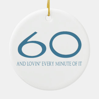 60 and Lovin' Every Minute of It Ceramic Ornament