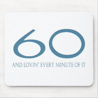 60 and Lovin' Every Minute of It Mousepads