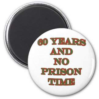 60 and no prison time 2 inch round magnet