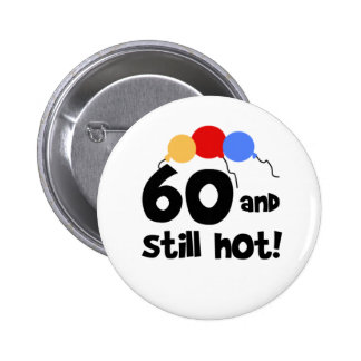 60 and Still Hot 60th Birthday Button