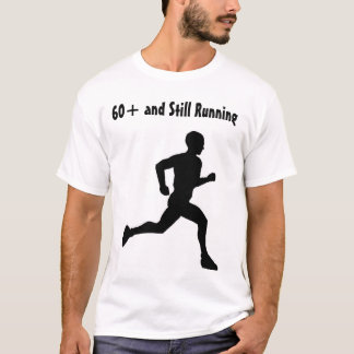 60+ and Still Running T-Shirt