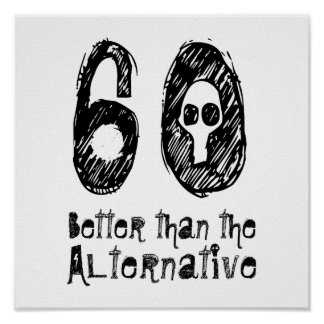 60 Better Than Alternative 60th Funny Birthday V2A Print