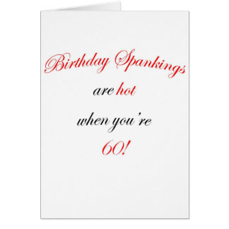 60  Birthday spankings are hot! Card