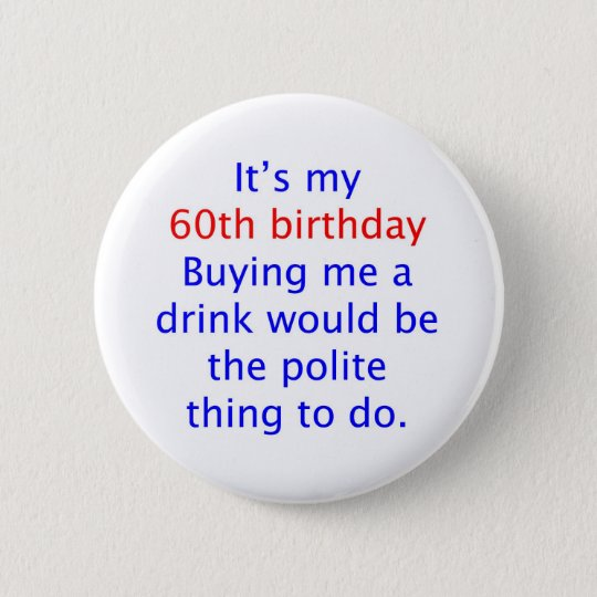 60 buy me a drink pinback button