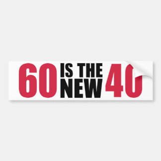 60 is the new 40 birthday car bumper sticker
