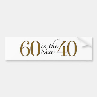 60 Is The New 40 Bumper Sticker