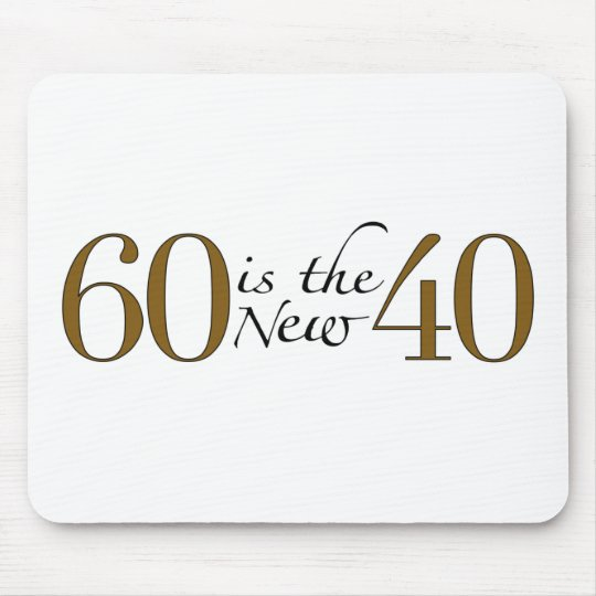 60 Is The New 40 Mouse Pad