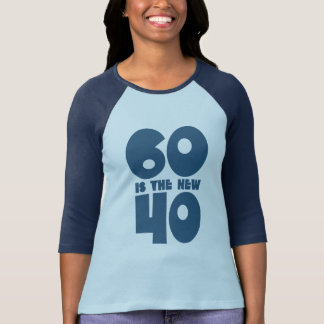 60 is the new 40 tee shirt