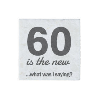 60 Is the New…What Was I Saying? Stone Magnet