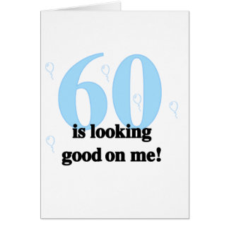 60 Looking Good on Me Greeting Card