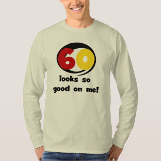 60 Looks So Good On Me T-shirts and Gifts