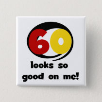 60 Looks So Good On Me T-shirts and Gifts Button