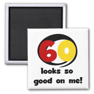 60 Looks So Good On Me T-shirts and Gifts Refrigerator Magnets