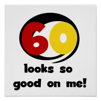 60 Looks So Good On Me T-shirts and Gifts Poster