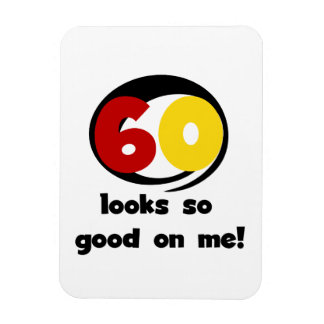 60 Looks So Good On Me T-shirts and Gifts Vinyl Magnet