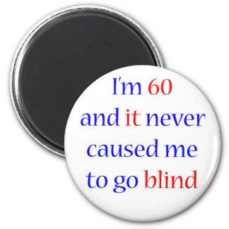 60 Never gone blind Refrigerator Magnet