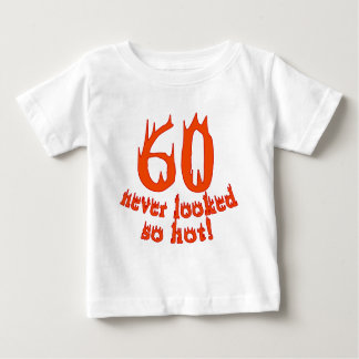 60 Never Looked So Hot! Baby T-Shirt