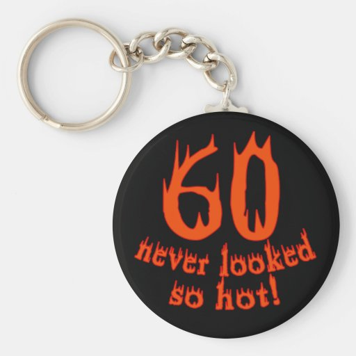 60 Never Looked So Hot! Basic Round Button Keychain