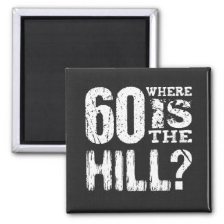 60 Where Is The Hill Funny 60th Birthday A01 2 Inch Square Magnet