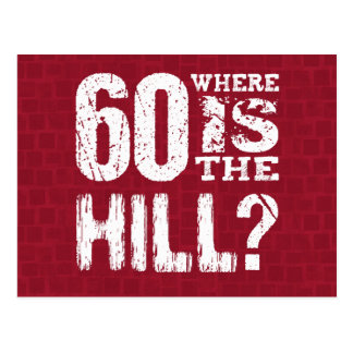 60 Where Is The Hill Funny 60th Birthday RE60Z Postcard