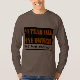 60 Year Old, One Owner - Needs Parts, Make Offer T Shirt