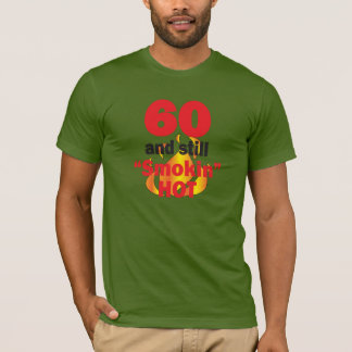 60 Years Old and Still Smokin Hot - 60th Birthday T-Shirt