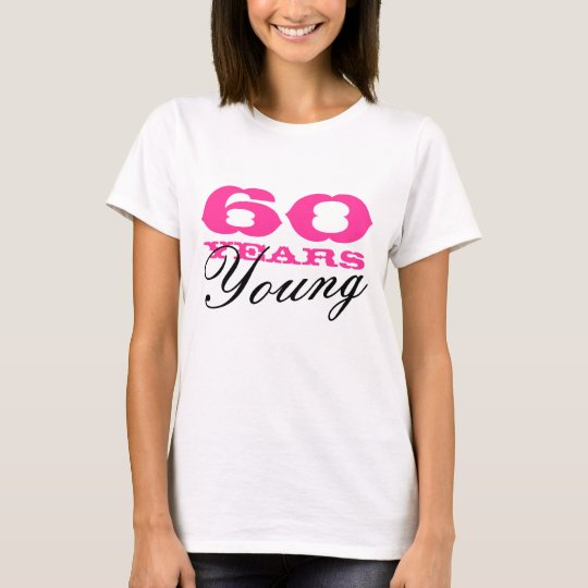 60 Years young tee shirt for 60th Birthday women