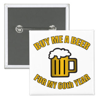 60th Birthday Funny Beer Pinback Buttons