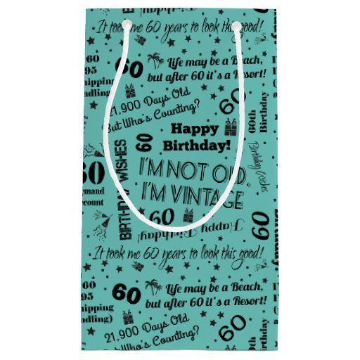 60th birthday funny sayings small gift bag zazzle for Gardening 60th birthday gifts