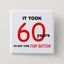 60th Birthday Gag Gifts Button - Funny