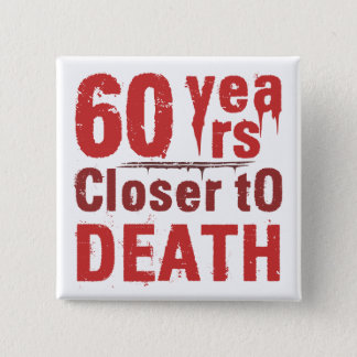 60th Birthday Morbid Humor Button