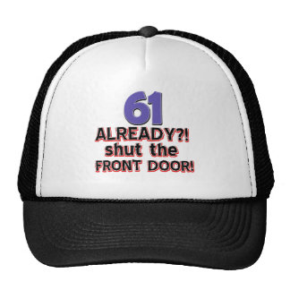 61 Already ?! Shut The Front Door ! Trucker Hat